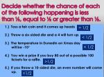 decide whether the chance of each of the following happening is less than equal to or greater than