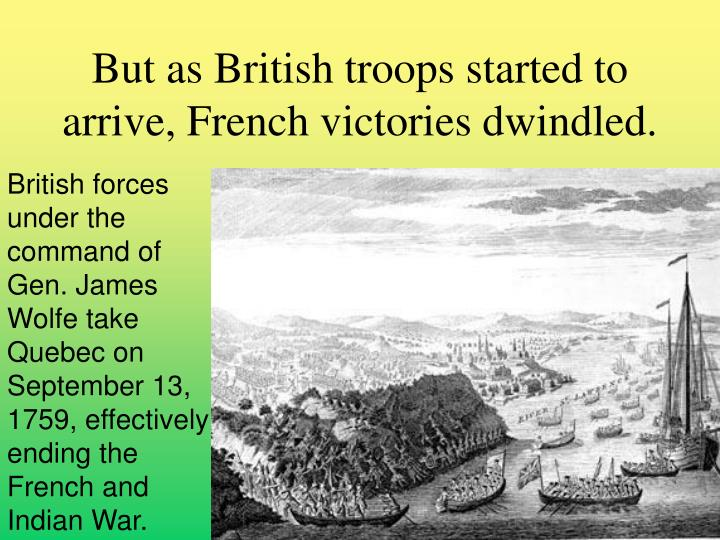 But as British troops started to arrive, French victories dwindled.