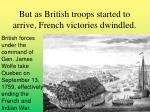 but as british troops started to arrive french victories dwindled