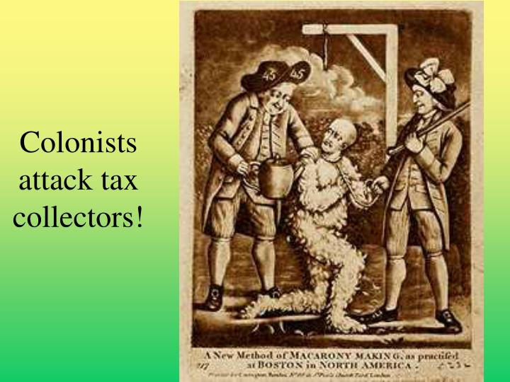 Colonists attack tax collectors!