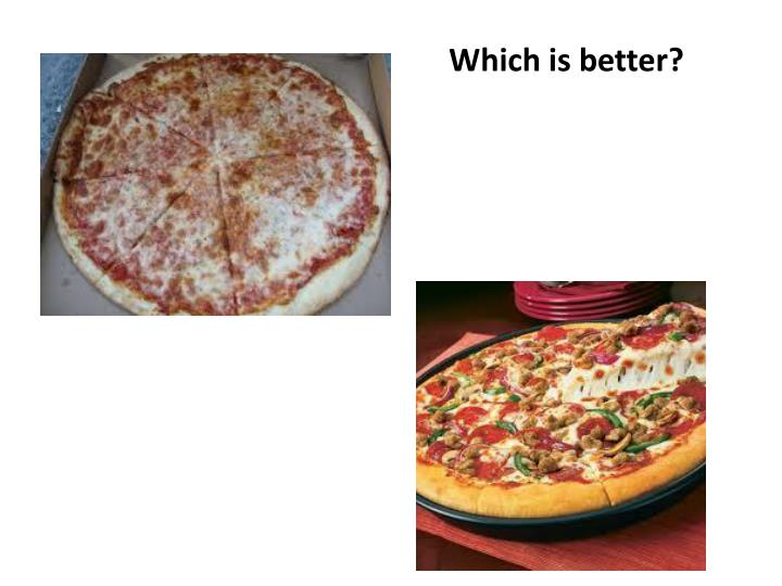 Which is better?