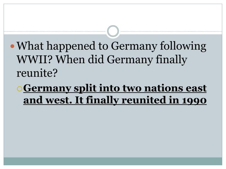 What happened to Germany following WWII? When did Germany finally reunite?