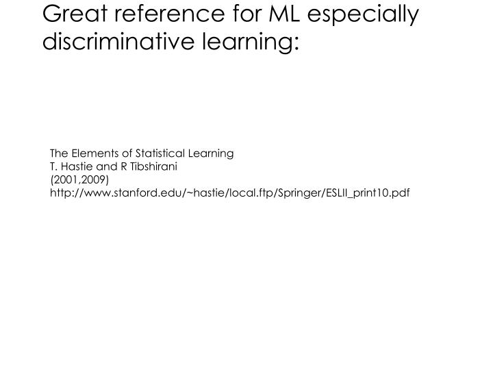 Great reference for ML especially discriminative learning: