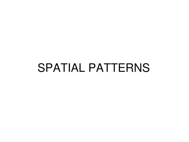 SPATIAL PATTERNS
