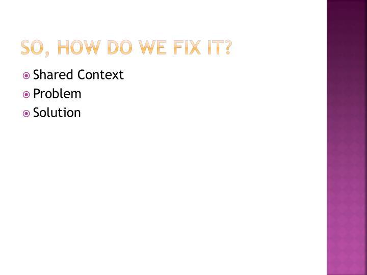 So, how do we fix it?