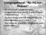 congregational no hq but heaven