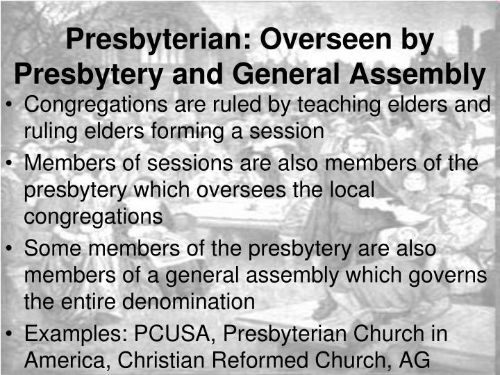Presbyterian: Overseen by Presbytery and General Assembly