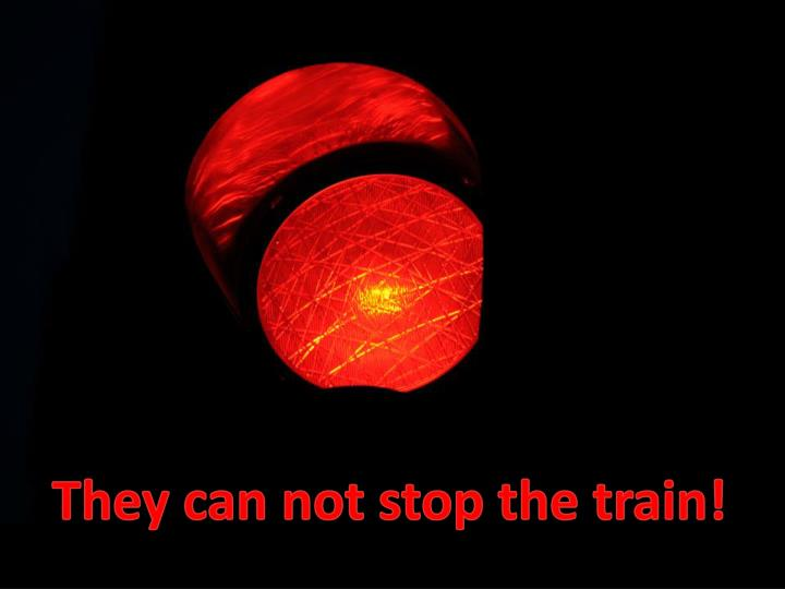 They can not stop the train!