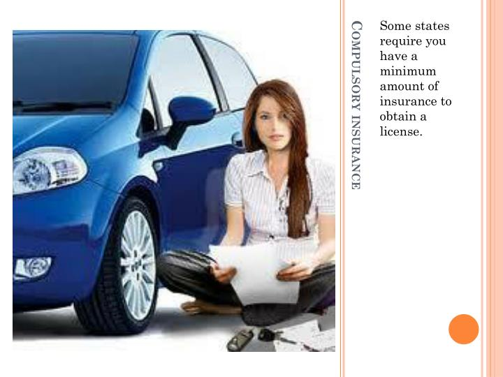 Some states require you have a minimum amount of insurance to obtain a license.