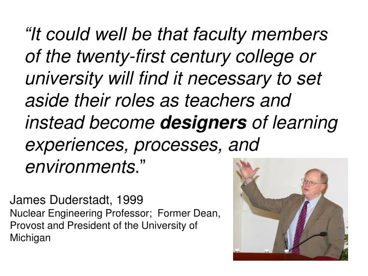 """""""It could well be that faculty members of the twenty-first century college or university will find it necessary to set aside their roles as teachers and instead become"""