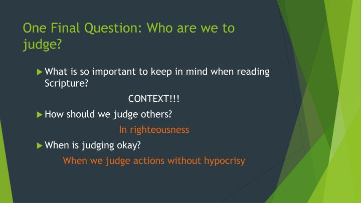 One Final Question: Who are we to judge?