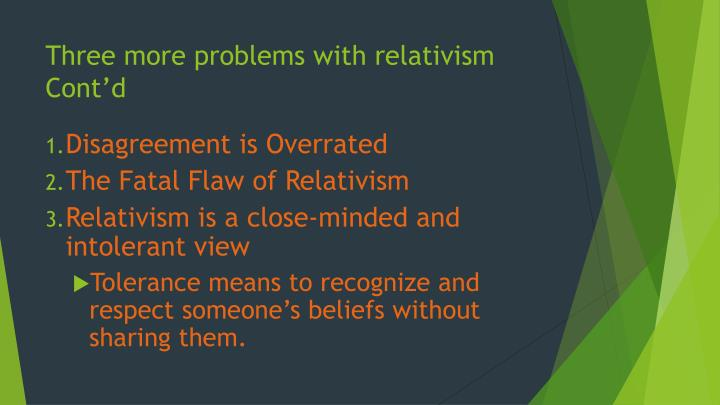 Three more problems with relativism Cont'd