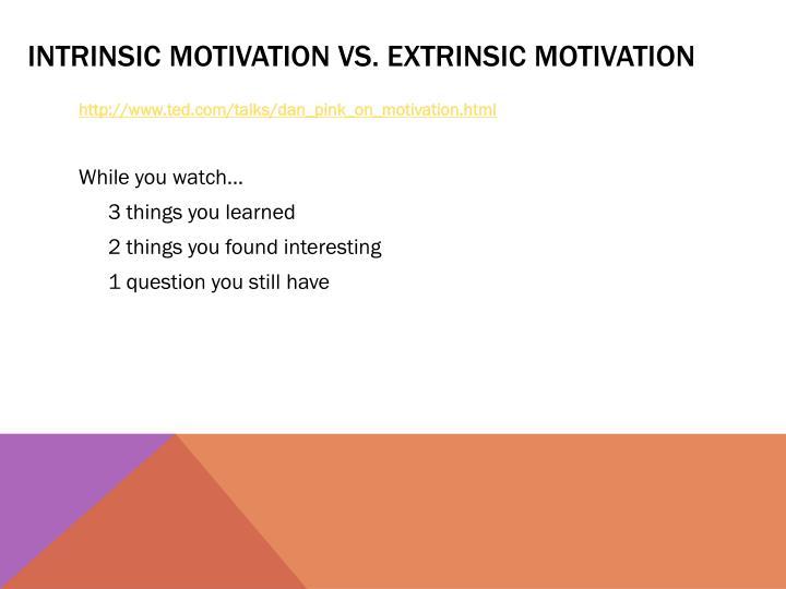 Intrinsic motivation vs. EXTRINSIC MOTIVATION