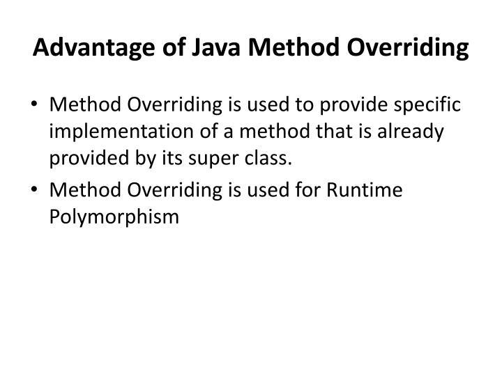 Advantage of Java Method Overriding