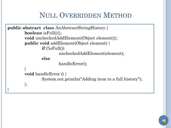 Null Overridden Method
