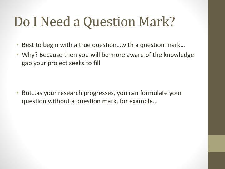 Do I Need a Question Mark?