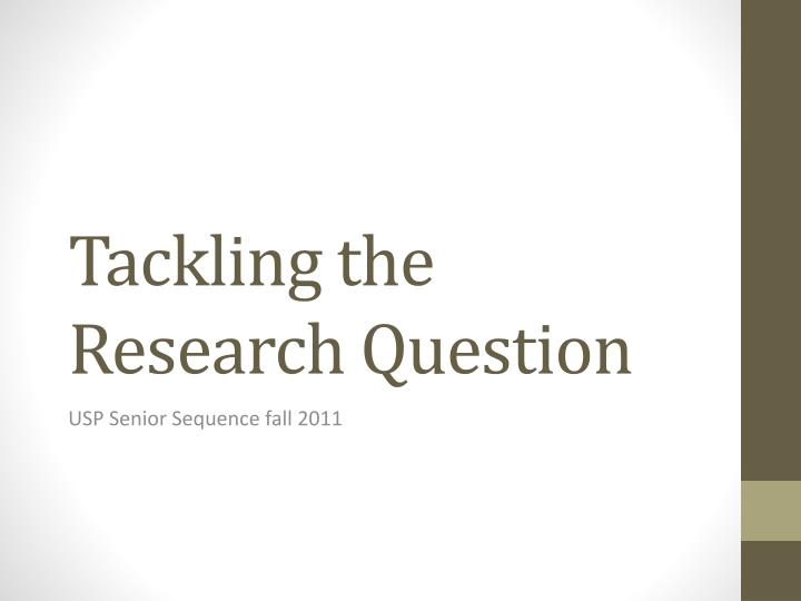 Tackling the Research Question