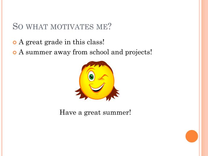 So what motivates me?