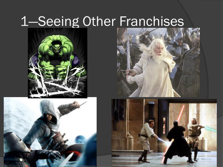 1—Seeing Other Franchises