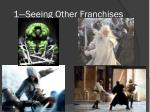 1 seeing other franchises