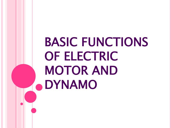 BASIC FUNCTIONS OF ELECTRIC MOTOR AND DYNAMO