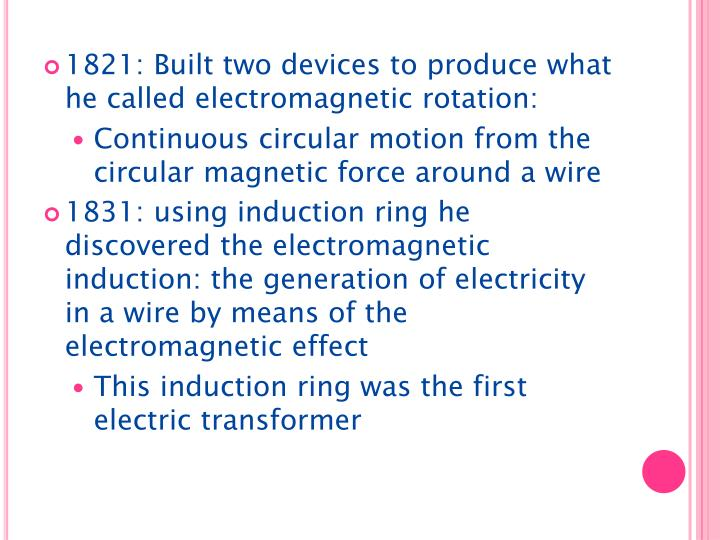1821: Built two devices to produce what he called electromagnetic rotation: