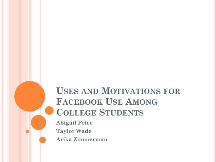 Uses and motivations for facebook use among college students