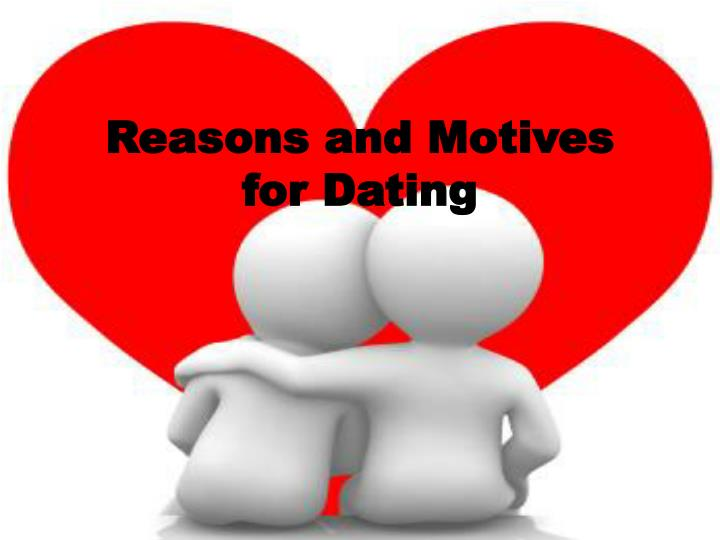 reasons and motives for dating