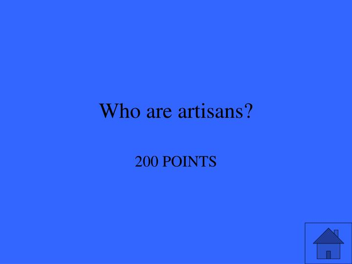Who are artisans?