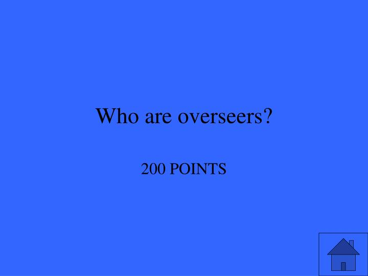 Who are overseers?