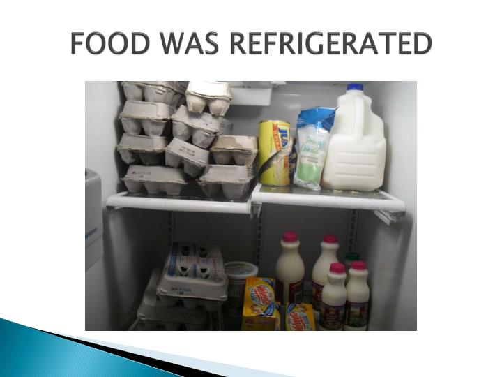 Food was refrigerated