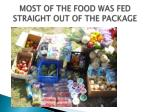 most of the food was fed straight out of the package
