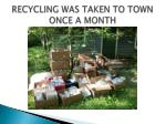 recycling was taken to town once a month
