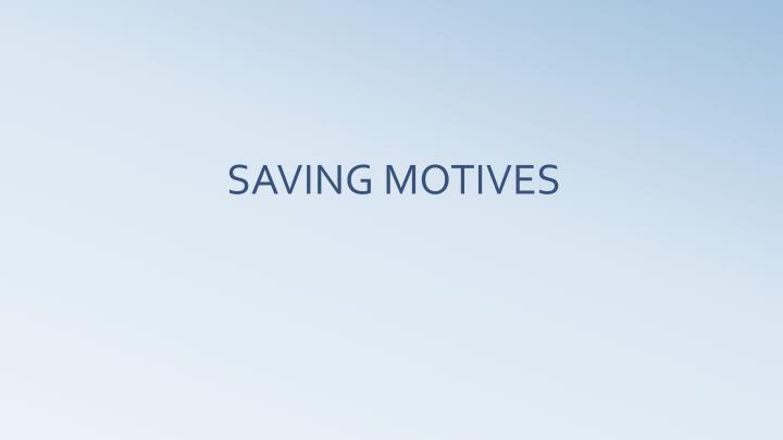 SAVING MOTIVES