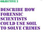 objective 2 describe how forensic scientists could use soil to solve crimes