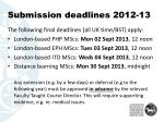 submission deadlines 2012 13