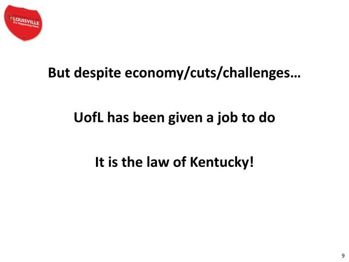 But despite economy/cuts/challenges…