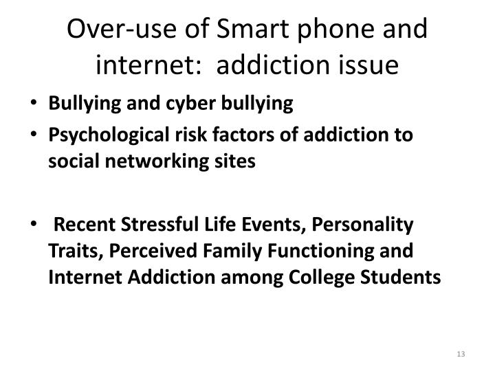 Over-use of Smart phone and internet:  addiction issue