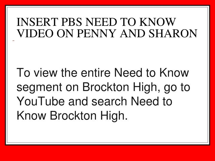 To view the entire Need to Know segment on Brockton High, go to YouTube and search Need to Know Brockton High.