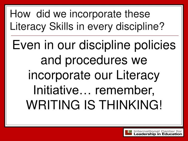 How  did we incorporate these Literacy Skills in every discipline?
