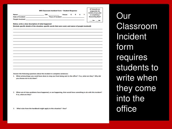 Our Classroom  Incident form requires students to write when they come into the office