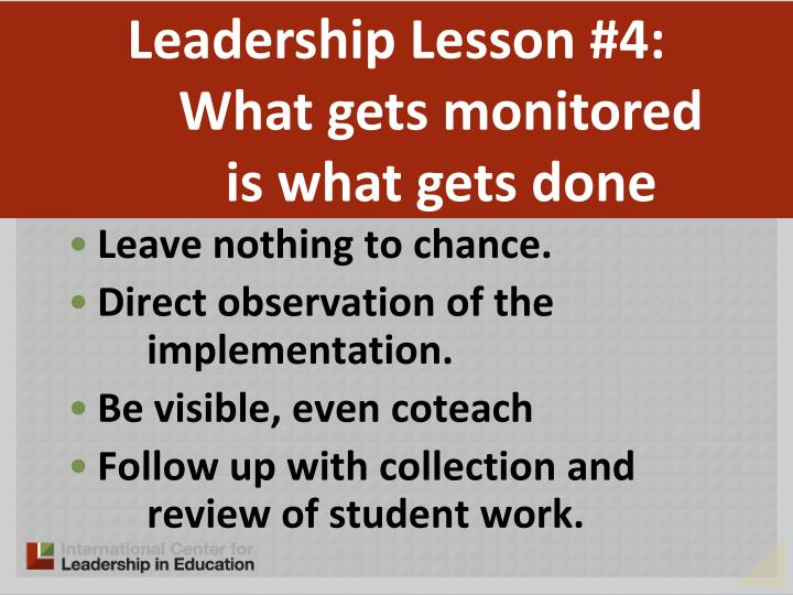 Leadership Lesson #4:             What gets monitored              is what gets