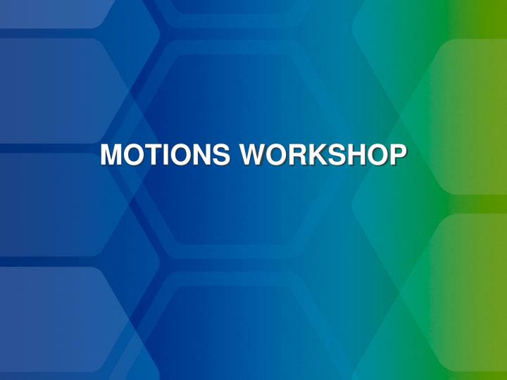 MOTIONS WORKSHOP