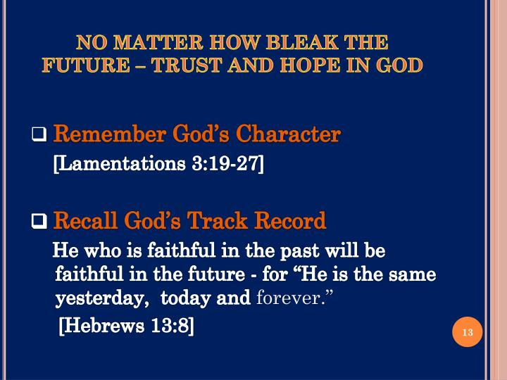 NO MATTER HOW BLEAK THE FUTURE – TRUST AND HOPE IN GOD