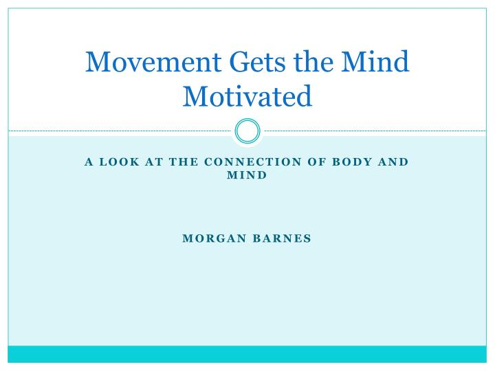 movement gets the mind motivated