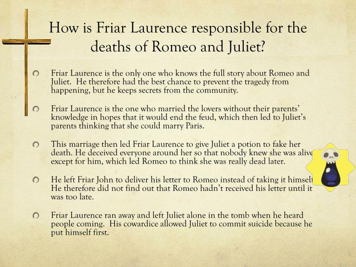 How is Friar Laurence responsible for the deaths of Romeo and Juliet?