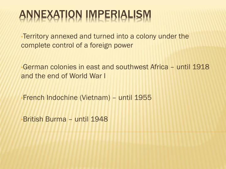 Territory annexed and turned into a colony under the complete control of a foreign power