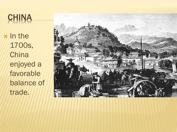 In the 1700s, China enjoyed a favorable balance of trade.