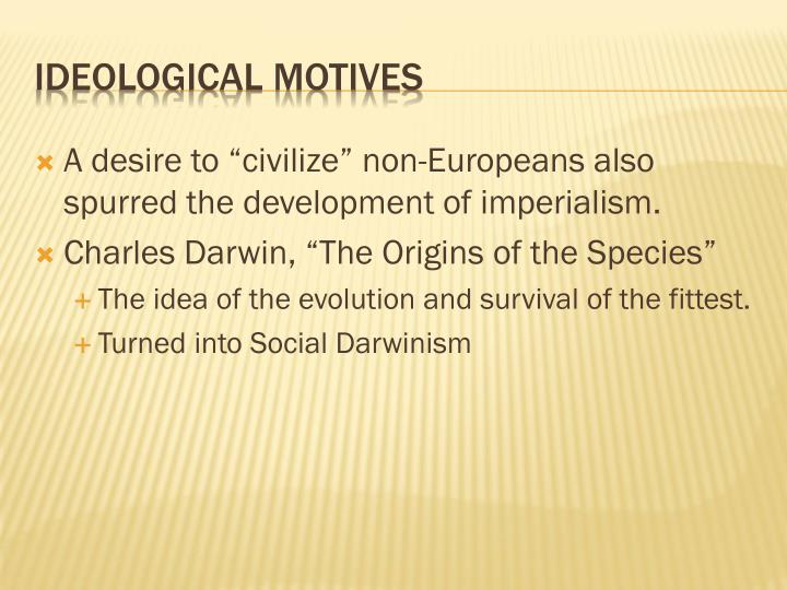 """A desire to """"civilize"""" non-Europeans also spurred the development of imperialism."""