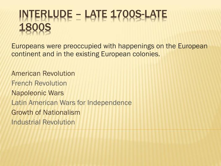 Europeans were preoccupied with happenings on the European continent and in the existing European colonies.